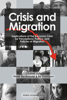 Crisis and migration [Elektronisk resurs] : implications of the Eurozone crisis for perceptions, politics, and policies of migration
