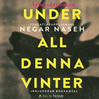 Under all denna vinter [Elektronisk resurs] : [arbetsdagboken]