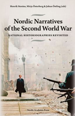 Nordic narratives of the Second World War [Elektronisk resurs] : national historiographies revisited