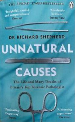 Unnatural Causes: The Life and Many Deaths of Britain's Top Forensic Pathologist